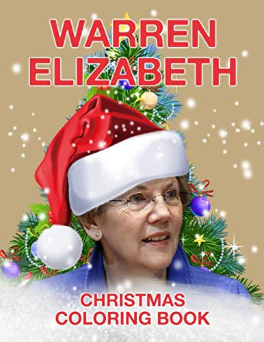 Elizabeth Warren Christmas Coloring Book: Crayola Relaxation Coloring Books For Kids And Adults Color Wonder Creativity