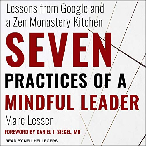 Seven Practices of a Mindful Leader     Lessons from Google and a Zen Monastery Kitchen              Written by:                                                                                                                                 Marc Lesser,                                                                                        Daniel J. Siegel MD - foreword by                               Narrated by:                                                                                                                                 Neil Hellegers                      Length: 5 hrs and 35 mins     Not rated yet     Overall 0.0