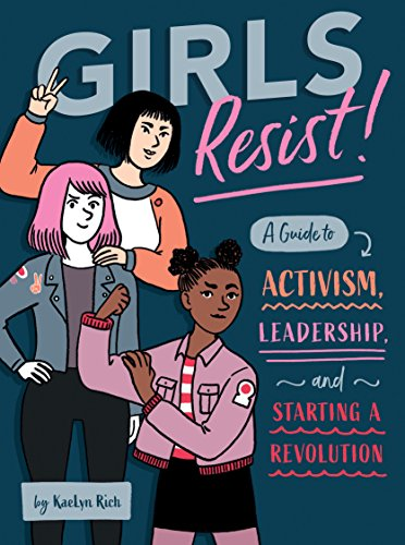 Girls Resist!: A Guide to Activism, Leadership, and Starting a Revolution (English Edition)