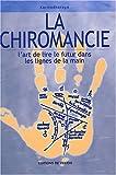 La chiromancie - L'art de lire le futur dans les lignes de la main