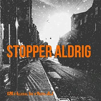Stopper Aldrig