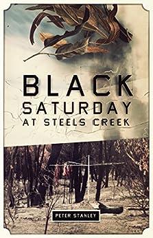 Black Saturday at Steels Creek by [Peter Stanley]