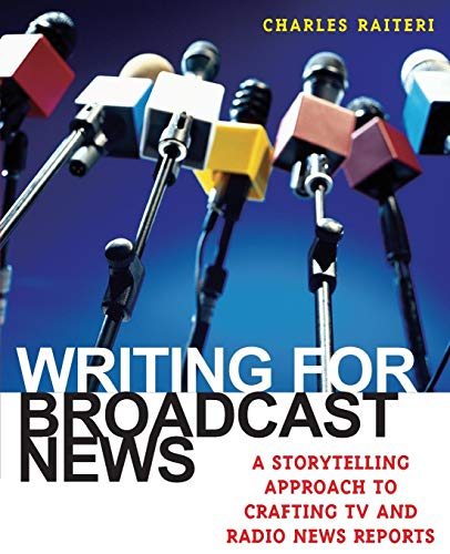 Compare Textbook Prices for Writing for Broadcast News: A Storytelling Approach to Crafting T.V. and Radio News Reports  ISBN 9780742540279 by Raiteri, Charles