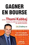 Gagner en Bourse avec Thami Kabbaj - Les 12 conseils d'un professionnel: Les 12 conseils d'un professionnel. - Format Kindle - 12,99 €
