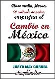 Clase media, jóvenes y 50 millones de pobres empujan el Cambio en México