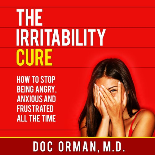 The Irritability Cure     How to Stop Being Angry, Anxious and Frustrated All the Time (Anger Management)              By:                                                                                                                                 Doc Orman MD                               Narrated by:                                                                                                                                 Matt Stone                      Length: 1 hr and 15 mins     97 ratings     Overall 3.4