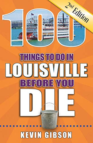 100 Things to Do in Louisville Before You Die, 2nd Edition (100 Things to Do Before You Die)