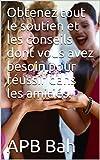 Obtenez tout le soutien et les conseils dont vous avez besoin pour réussir dans les amitiés. (French Edition)