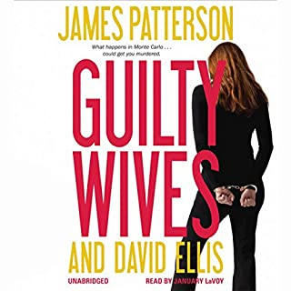 Guilty Wives                   Written by:                                                                                                                                 James Patterson,                                                                                        David Ellis                               Narrated by:                                                                                                                                 January LaVoy                      Length: 10 hrs and 21 mins     Not rated yet     Overall 0.0