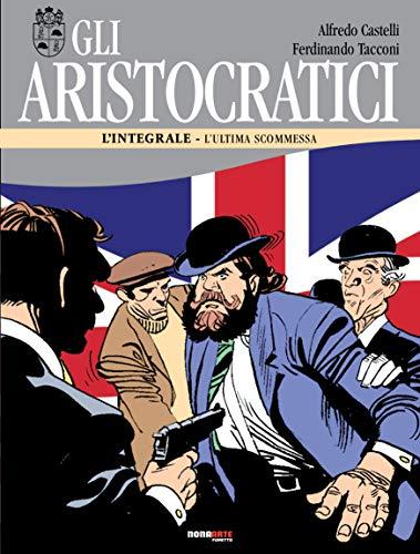 Gli aristocratici. L'integrale: 8