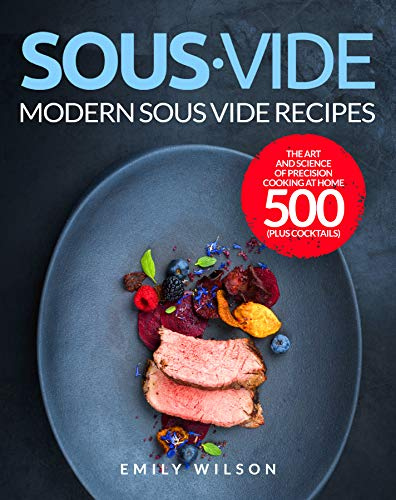 Sous Vide: Modern Sous Vide Recipes - The Art and Science of Precision Cooking at Home 500 | Plus Cocktails (English Edition)