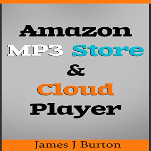 Amazon MP3 Store and Cloud Player: Enjoy Music Wherever You Go! audiobook cover art