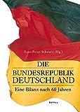 Die Bundesrepublik Deutschland: Eine Bilanz nach 60 Jahren - Hans-Peter Schwarz
