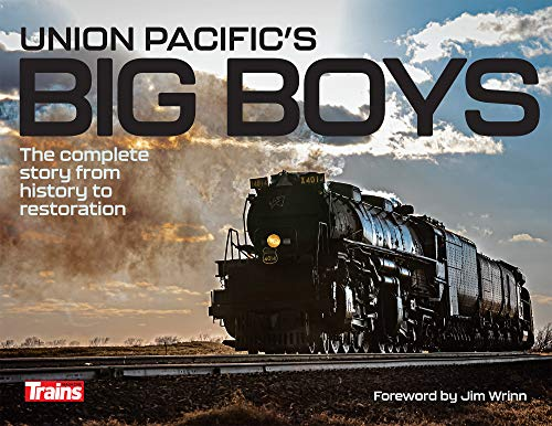 Union Pacific's Big Boys: The Complete Story from History to Restoration