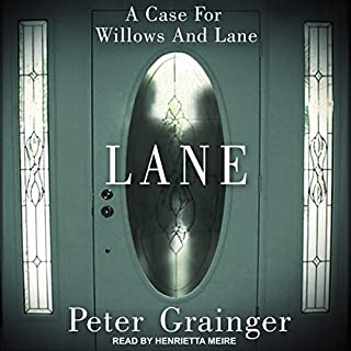 Lane     A Case For Willows And Lane, Book 1              By:                                                                                                                                 Peter Grainger                               Narrated by:                                                                                                                                 Henrietta Meire                      Length: 5 hrs and 1 min     331 ratings     Overall 4.2
