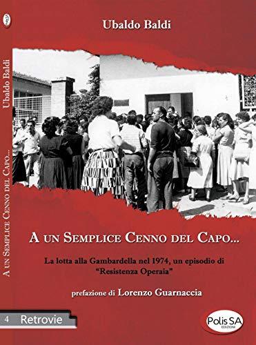 A un semplice cenno del capo... La lotta alla Gambardella nel 1974, un episodio di «resistenza operaia»