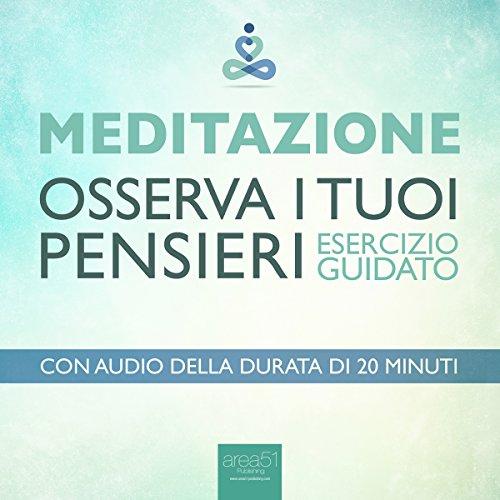 Meditazione - Osserva i tuoi pensieri (Esercizio guidato) audiobook cover art