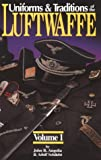 Uniforms and Traditions of the Luftwaffe, Volume 1
