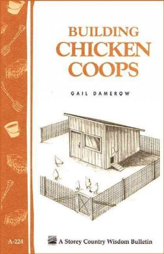 Building Chicken Coops: Storey Country Wisdom Bulletin A-224 by Damerow, Gail (1999) Paperback