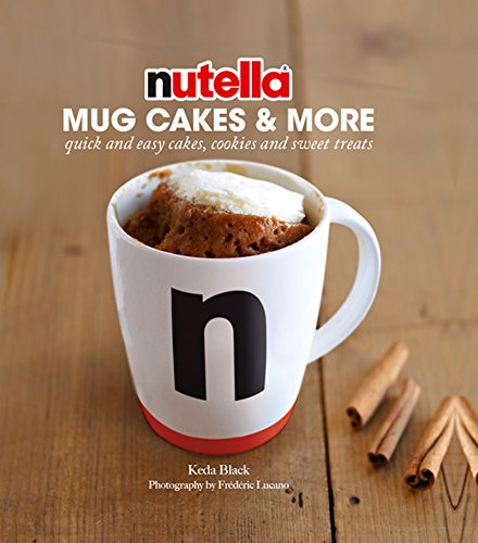 Nutella® Mug Cakes and More: Quick and easy cakes, cookies and sweet treats (English Edition)
