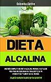 Dieta Alcalina: Una guía completa de dieta alcalina, hierbas y estilo de vida para reequilibrar naturalmente su pH, perder peso y aumentar su energía (La guía completa para principiantes)