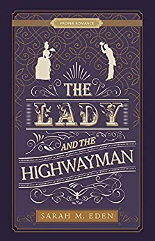 The Lady and the Highwayman [Proper Romance] by [Sarah M. Eden]