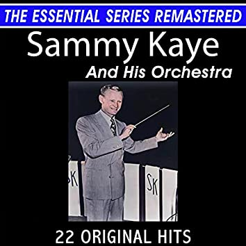 Sammy Kaye and His Orchestra 22 Original Big Band Hits the Essential Series