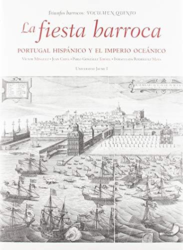 Fiesta barroca, La. Portugal hispánico y el Imperio oceánico (Triunfos Barrocos)