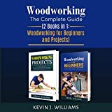 Woodworking: The Complete Guide: 2 Books in 1: Woodworking for Beginners and Projects