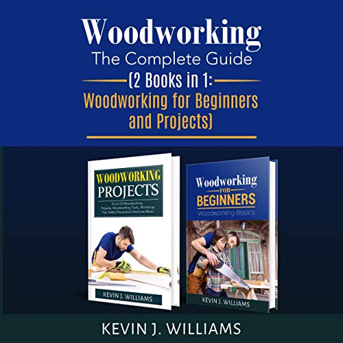Woodworking: The Complete Guide Audiobook By Kevin J. Williams cover art