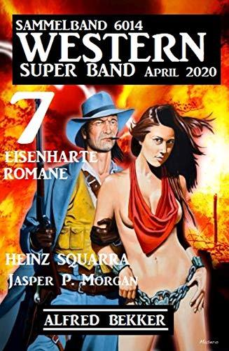 Western Super Band April 2020 - 7 eisenharte Romane: Sammelband 6014