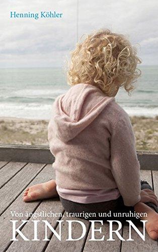 Von ängstlichen, traurigen und unruhigen Kindern: Grundlagen einer spirituellen Erziehungspraxis