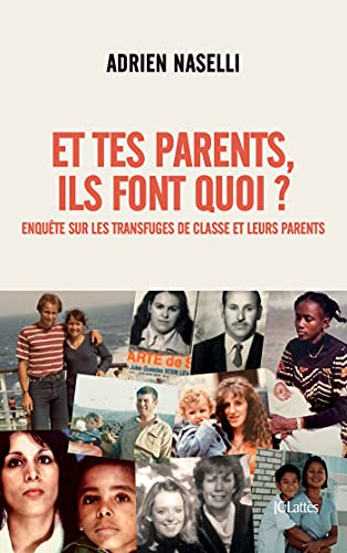 Et tes parents, ils font quoi ?: Enquête sur les transfuges de classe et leurs parents
