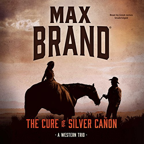 The Cure of Silver Cañon                   By:                                                                                                                                 Max Brand                               Narrated by:                                                                                                                                 Lloyd James                      Length: 7 hrs and 9 mins     Not rated yet     Overall 0.0