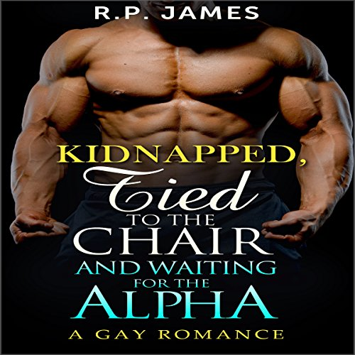Gay Romance: Kidnapped, Tied to the Chair and Waiting for the Alpha audiobook cover art