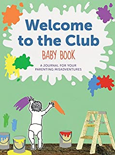 Welcome to the Club Baby Book: A Journal for Your Parenting Misadventures