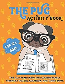 The Pug Activity Book: Pug Gifts for Pug Lovers | The All-Year-Long Pug Loving Family Friendly Puzzle Coloring and Game Book