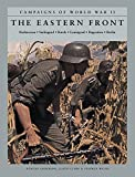 The Eastern Front: Barbarossa, Stalingrad, Kursk, Leningrad, Bagration, Berlin (Campaigns of World War II)