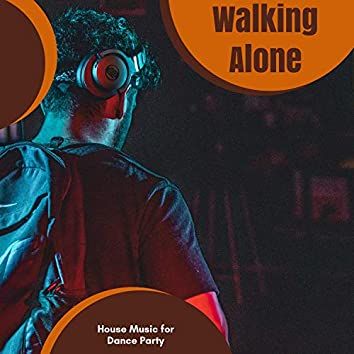 Walking Alone - House Music For Dance Party