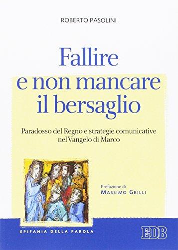 Fallire e non mancare il bersaglio. Paradosso del regno e strategie comunicative nel Vangelo di Marco
