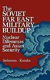 The Soviet Far East Military Buildup: Nuclear Dilemmas and Asian Security