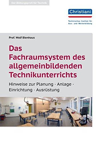 Das Fachraumsystem des allgemein bildenden Technikunterrichts: Hinweie zur Planung - Anlage - Einrichtung - Ausrüstung