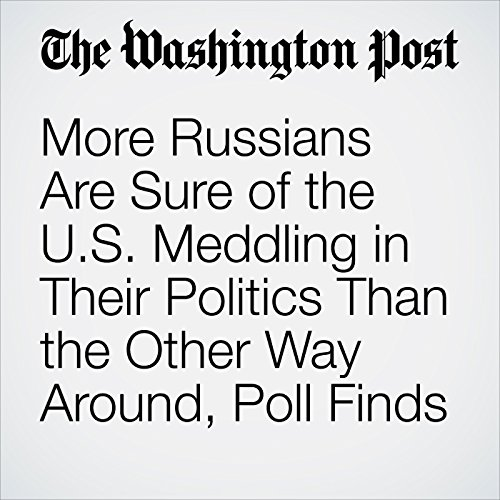 More Russians Are Sure of the U.S. Meddling in Their Politics Than the Other Way Around, Poll Finds copertina