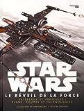 Star Wars - Le Réveil de la Force : Vaisseaux et véhicules : plans, coupes et technologies