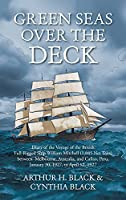 Green Seas over the Deck: Diary of the Voyage of the British Full-Rigged Ship William Mitchell (1,885 Net Tons) Between Melbourne, Australia, and Callao, Peru, January 30, 1927, to April 12, 1927