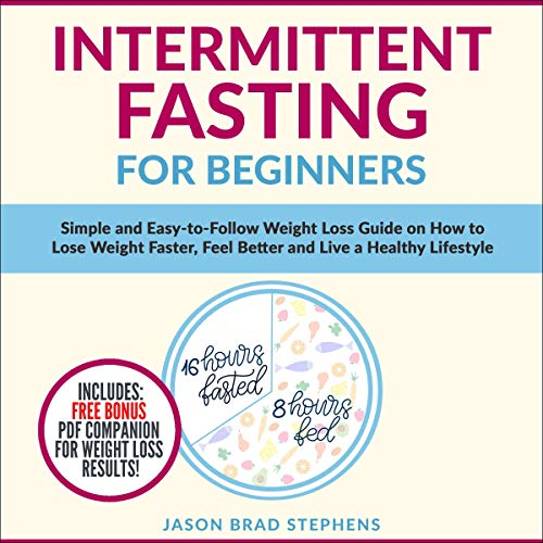 Intermittent Fasting for Beginners: Simple and Easy-to-Follow Weight Loss Guide on How to Lose Weight Faster, Feel Better and Live a Healthy Lifestyle cover art