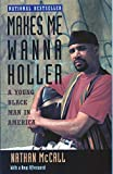 Makes Me Wanna Holler: A Young Black Man in America by Nathan McCall (1994-01-31)