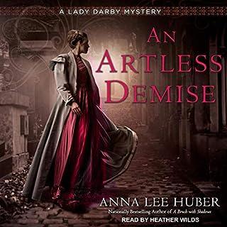 An Artless Demise     A Lady Darby Mystery, Book 7              Auteur(s):                                                                                                                                 Anna Lee Huber                               Narrateur(s):                                                                                                                                 Heather Wilds                      Durée: 11 h et 23 min     2 évaluations     Au global 5,0