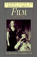 A Short Guide to Writing About Film (Short Guide Series)