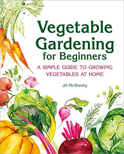 Compare Textbook Prices for Vegetable Gardening for Beginners: A Simple Guide to Growing Vegetables at Home  ISBN 9781638079996 by McSheehy, Jill